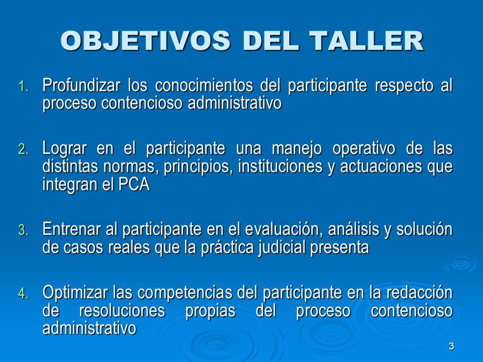 3 OBJETIVOS DEL TALLER 1. Profundizar los conocimientos del participante respecto al proceso contencioso administrativo 2. Lograr en el participante u