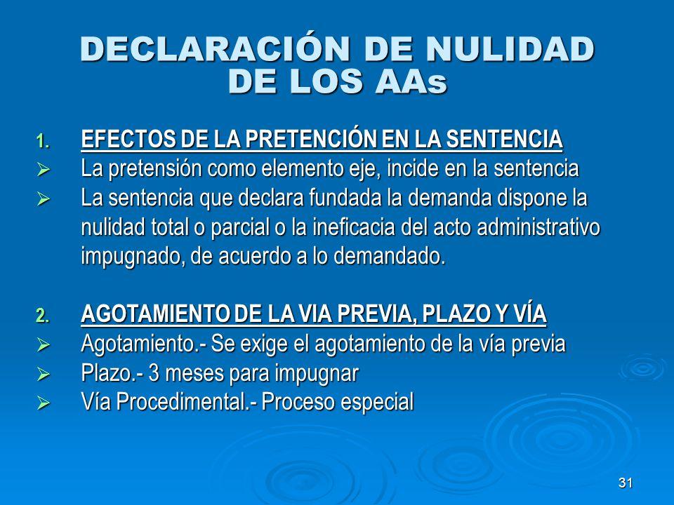 31 DECLARACIÓN DE NULIDAD DE LOS AAs 1. EFECTOS DE LA PRETENCIÓN EN LA SENTENCIA La pretensión como elemento eje, incide en la sentencia La pretensión