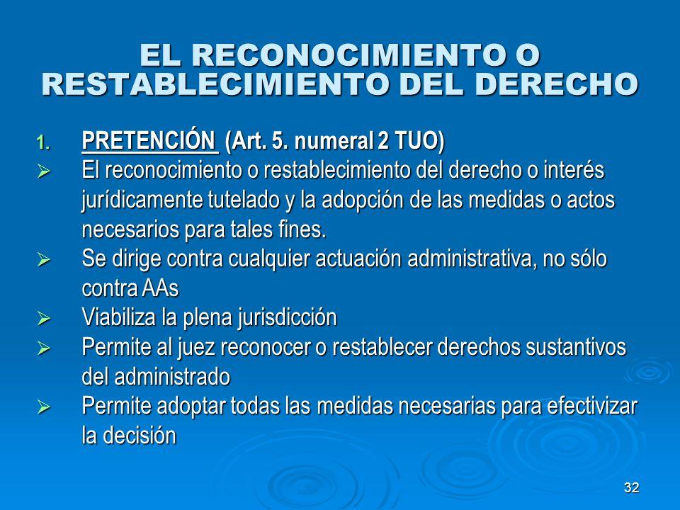 32 EL RECONOCIMIENTO O RESTABLECIMIENTO DEL DERECHO 1. PRETENCIÓN (Art. 5. numeral 2 TUO) El reconocimiento o restablecimiento del derecho o interés j