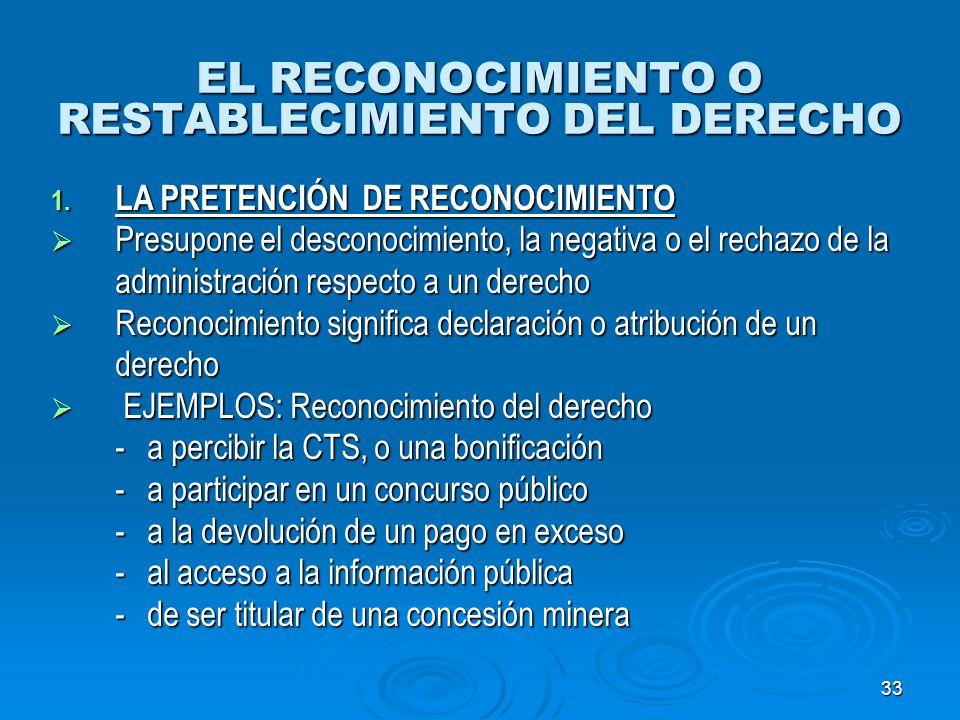 33 EL RECONOCIMIENTO O RESTABLECIMIENTO DEL DERECHO 1. LA PRETENCIÓN DE RECONOCIMIENTO Presupone el desconocimiento, la negativa o el rechazo de la ad