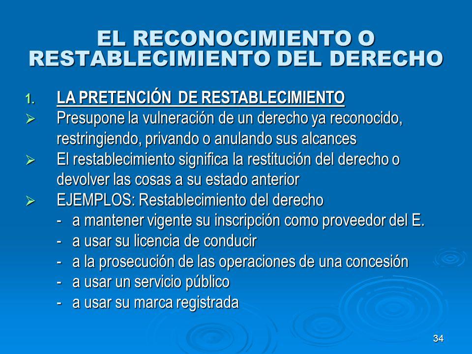 34 EL RECONOCIMIENTO O RESTABLECIMIENTO DEL DERECHO 1. LA PRETENCIÓN DE RESTABLECIMIENTO Presupone la vulneración de un derecho ya reconocido, restrin