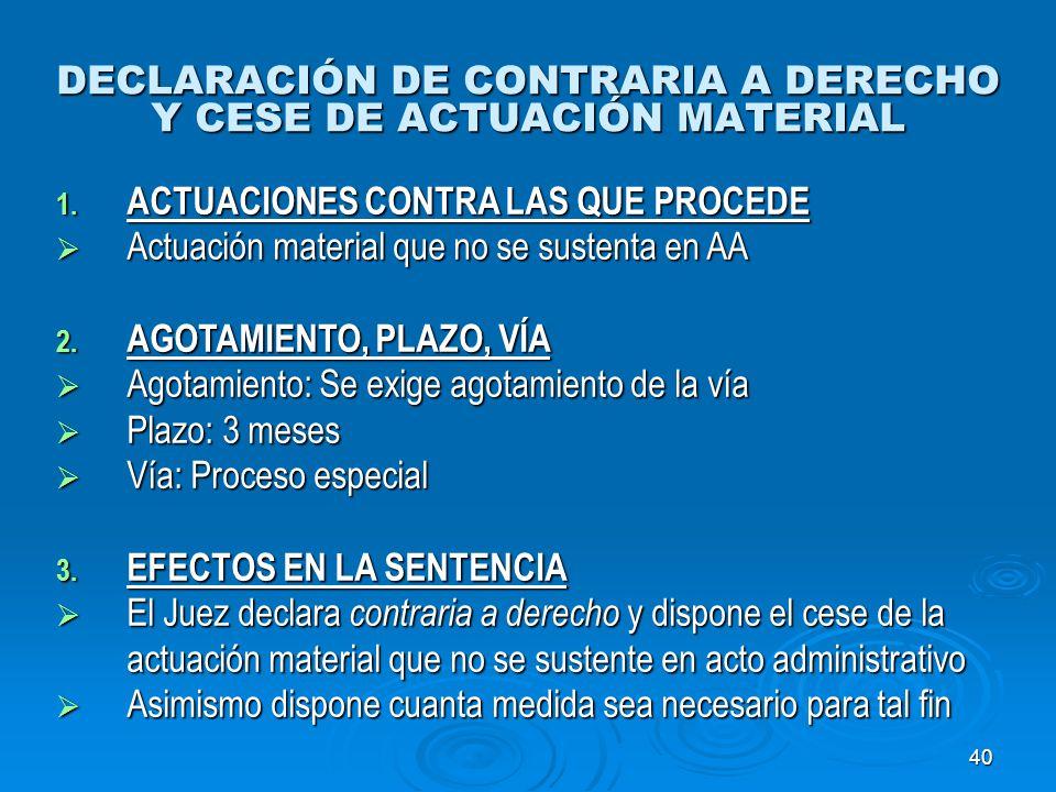 40 DECLARACIÓN DE CONTRARIA A DERECHO Y CESE DE ACTUACIÓN MATERIAL 1. ACTUACIONES CONTRA LAS QUE PROCEDE Actuación material que no se sustenta en AA A
