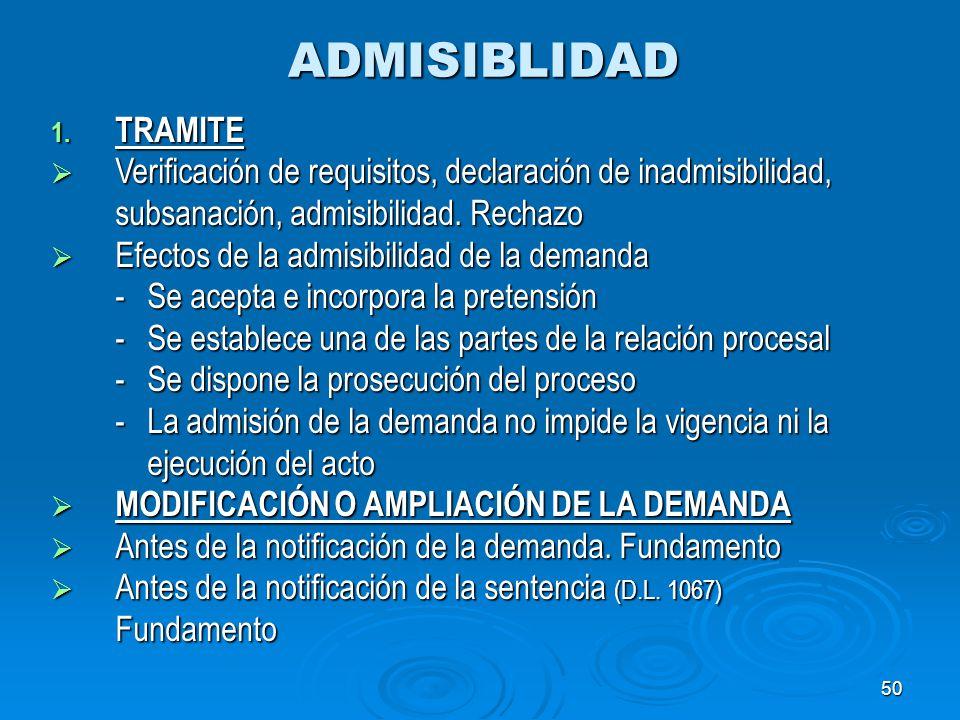 50 ADMISIBLIDAD 1. TRAMITE Verificación de requisitos, declaración de inadmisibilidad, subsanación, admisibilidad. Rechazo Verificación de requisitos,