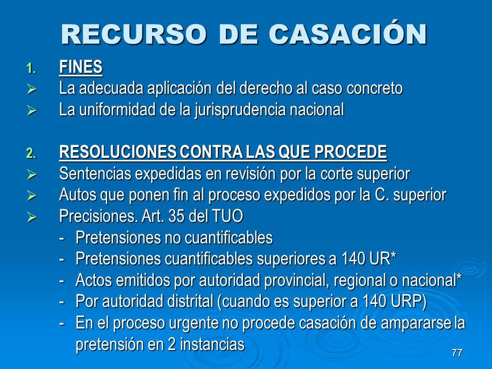 77 RECURSO DE CASACIÓN 1. FINES La adecuada aplicación del derecho al caso concreto La adecuada aplicación del derecho al caso concreto La uniformidad
