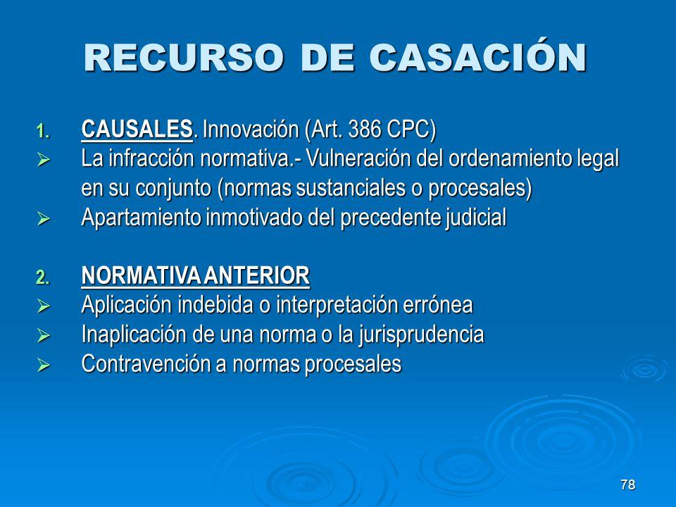 78 RECURSO DE CASACIÓN 1. CAUSALES. Innovación (Art. 386 CPC) La infracción normativa.- Vulneración del ordenamiento legal en su conjunto (normas sust