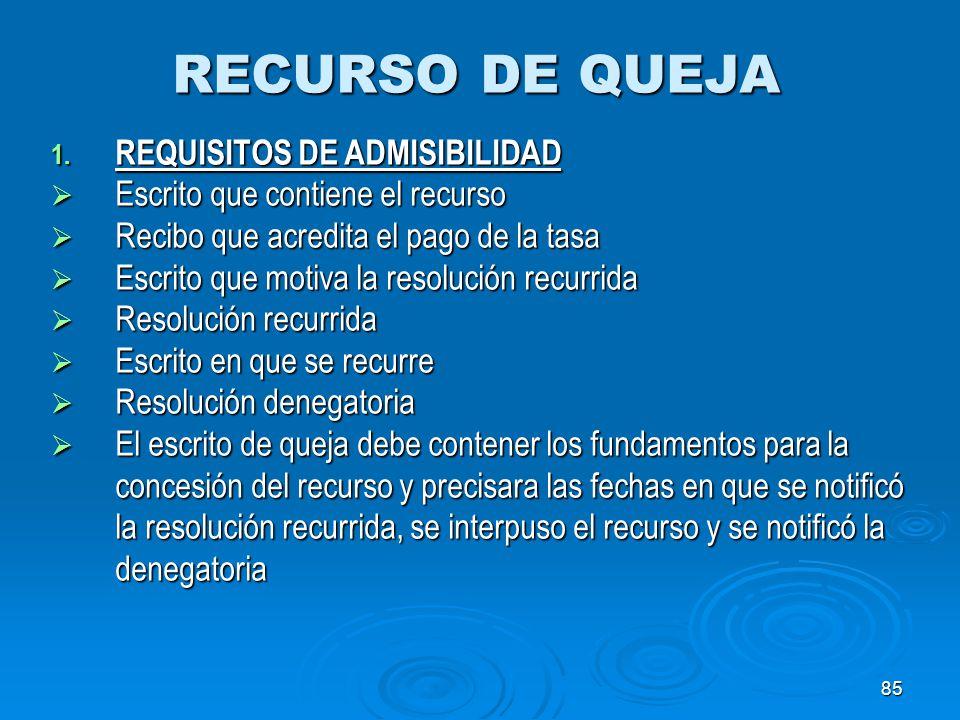 85 RECURSO DE QUEJA 1. REQUISITOS DE ADMISIBILIDAD Escrito que contiene el recurso Escrito que contiene el recurso Recibo que acredita el pago de la t