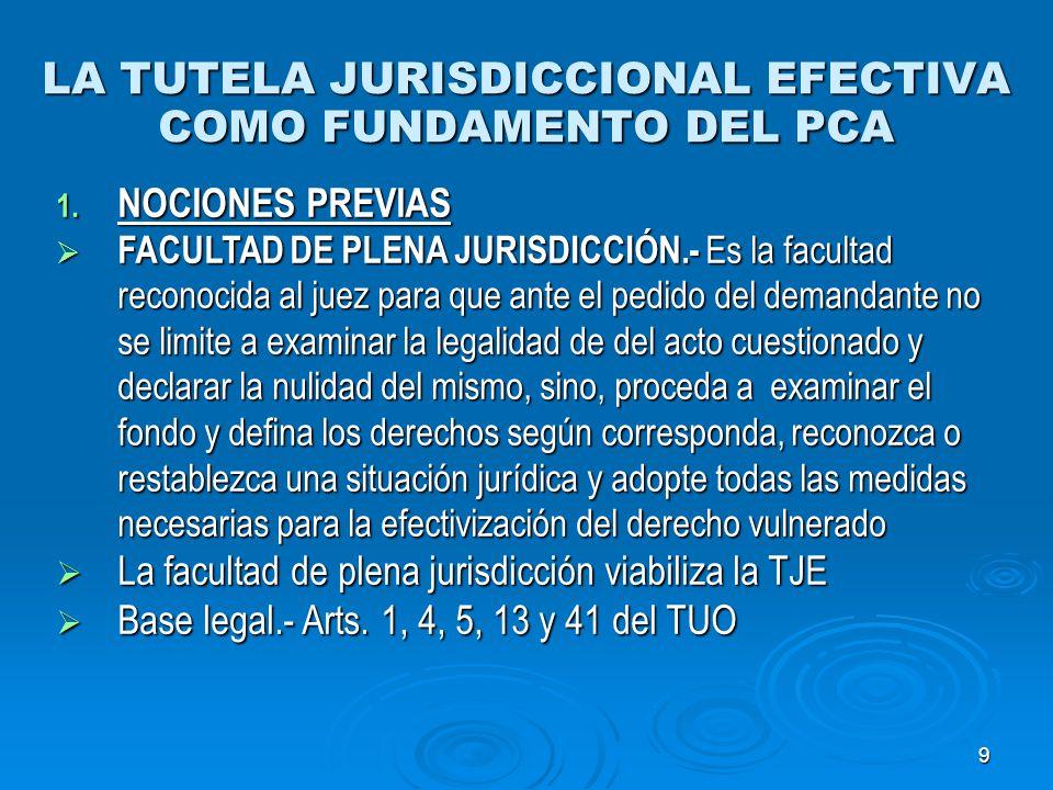 9 LA TUTELA JURISDICCIONAL EFECTIVA COMO FUNDAMENTO DEL PCA 1. NOCIONES PREVIAS FACULTAD DE PLENA JURISDICCIÓN.- Es la facultad reconocida al juez par