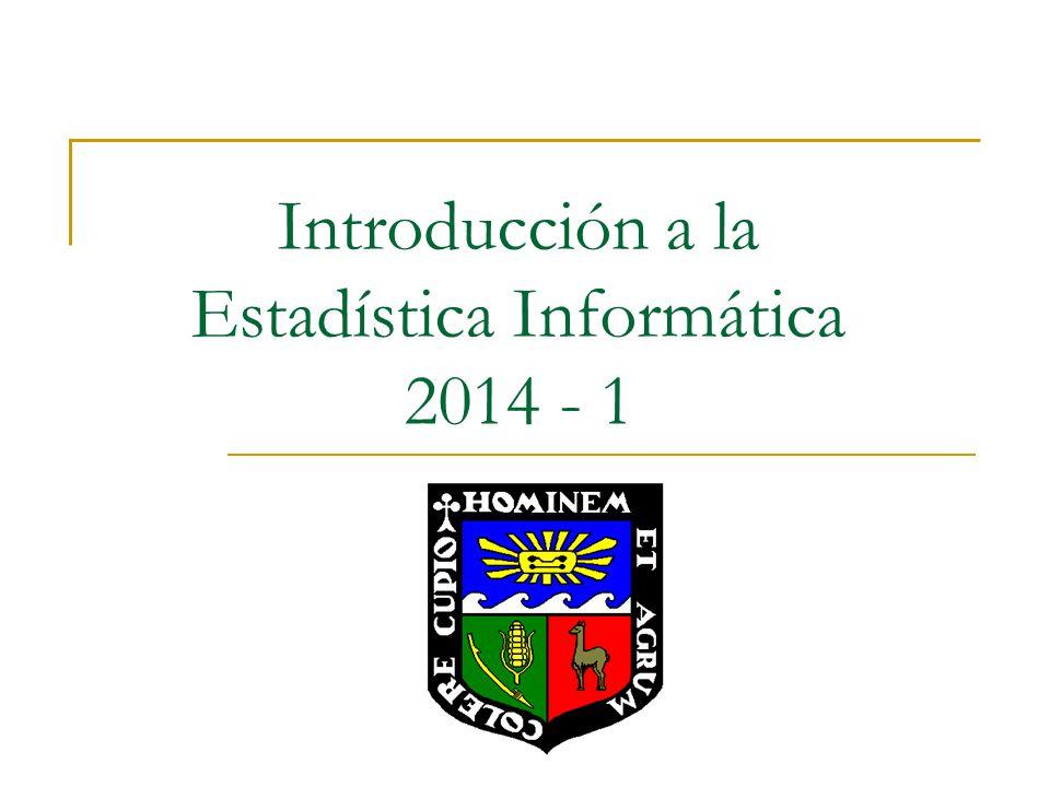 Introducción a la Estadística Informática 2014 - 1