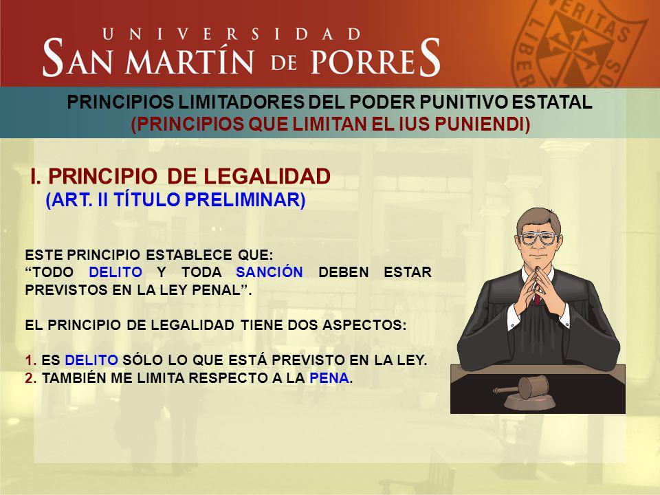 PRINCIPIOS LIMITADORES DEL PODER PUNITIVO ESTATAL (PRINCIPIOS QUE LIMITAN EL IUS PUNIENDI) I. PRINCIPIO DE LEGALIDAD (ART. II TÍTULO PRELIMINAR) ESTE