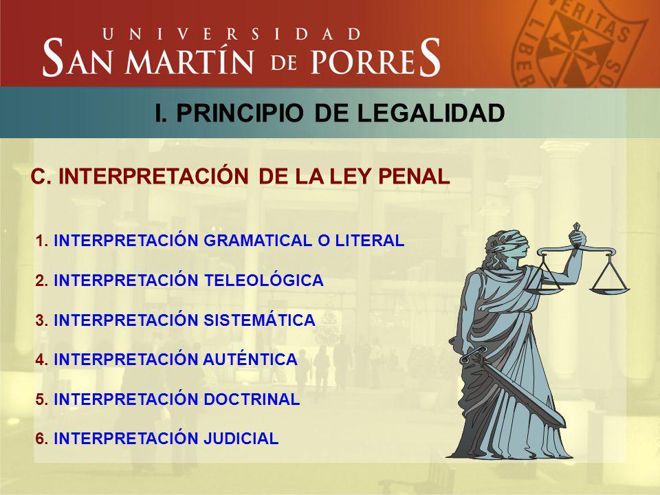I. PRINCIPIO DE LEGALIDAD C. INTERPRETACIÓN DE LA LEY PENAL 1. INTERPRETACIÓN GRAMATICAL O LITERAL 2. INTERPRETACIÓN TELEOLÓGICA 3. INTERPRETACIÓN SIS
