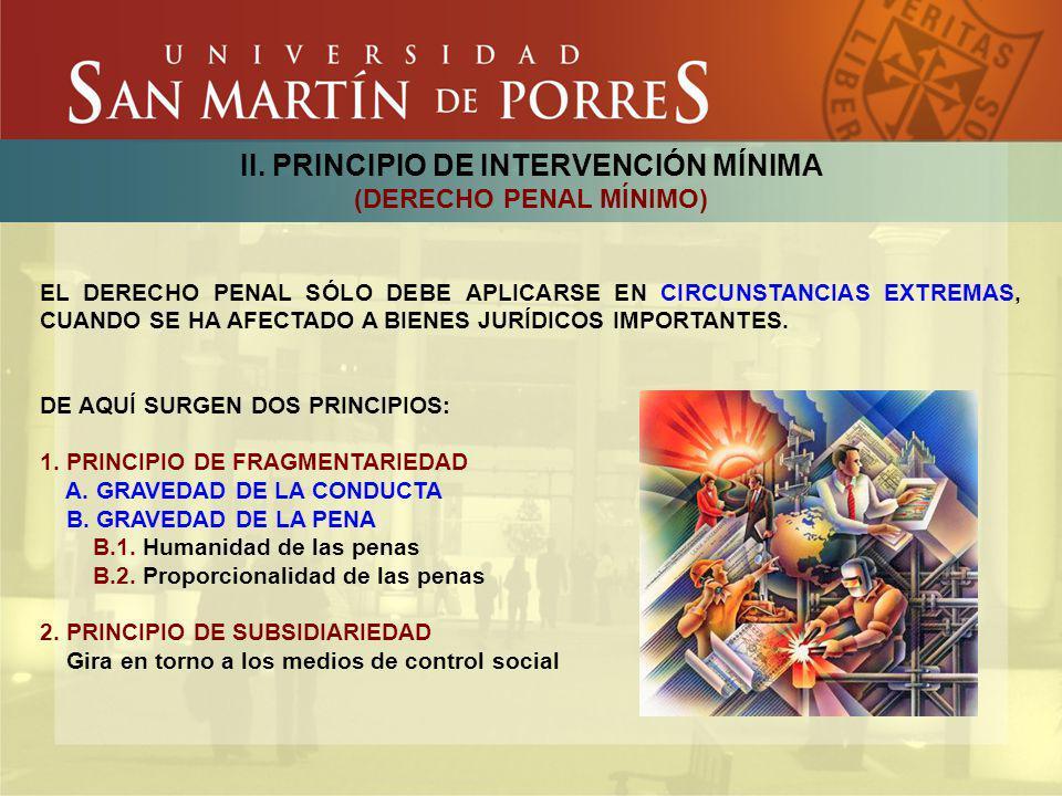 II. PRINCIPIO DE INTERVENCIÓN MÍNIMA (DERECHO PENAL MÍNIMO) EL DERECHO PENAL SÓLO DEBE APLICARSE EN CIRCUNSTANCIAS EXTREMAS, CUANDO SE HA AFECTADO A B