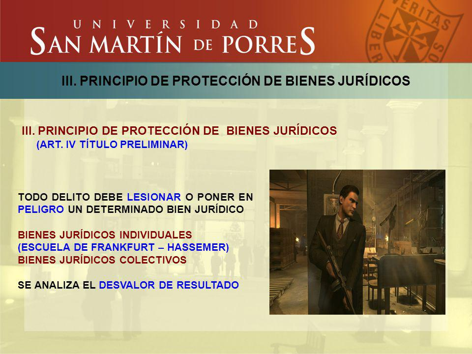 III. PRINCIPIO DE PROTECCIÓN DE BIENES JURÍDICOS TODO DELITO DEBE LESIONAR O PONER EN PELIGRO UN DETERMINADO BIEN JURÍDICO BIENES JURÍDICOS INDIVIDUAL