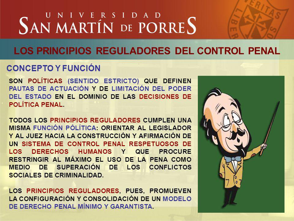 LOS PRINCIPIOS REGULADORES DEL CONTROL PENAL CONCEPTO Y FUNCIÓN SON POLÍTICAS (SENTIDO ESTRICTO) QUE DEFINEN PAUTAS DE ACTUACIÓN Y DE LIMITACIÓN DEL P