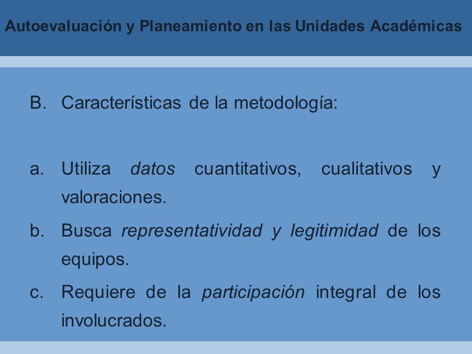 Autoevaluación y Planeamiento en las Unidades Académicas B.Características de la metodología: a.Utiliza datos cuantitativos, cualitativos y valoraciones.