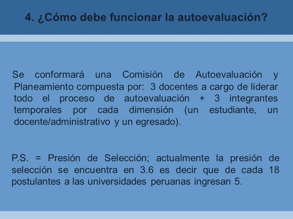 P.S. = Presión de Selección; actualmente la presión de selección se encuentra en 3.6 es decir que de cada 18 postulantes a las universidades peruanas