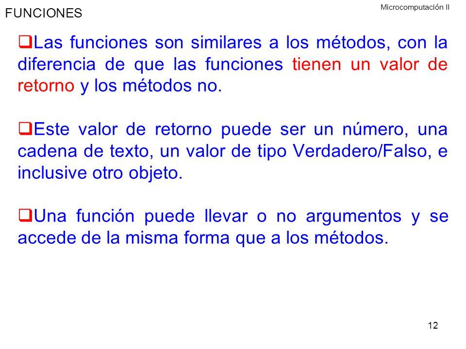 12 FUNCIONES Las funciones son similares a los métodos, con la diferencia de que las funciones tienen un valor de retorno y los métodos no. Este valor
