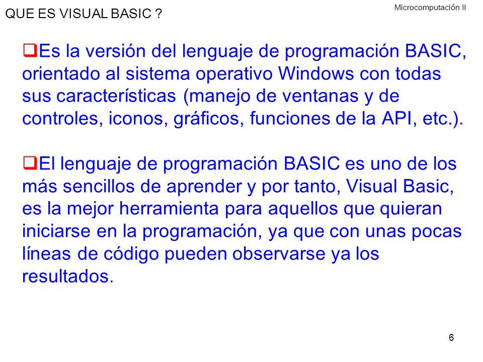 6 QUE ES VISUAL BASIC ? Es la versión del lenguaje de programación BASIC, orientado al sistema operativo Windows con todas sus características (manejo