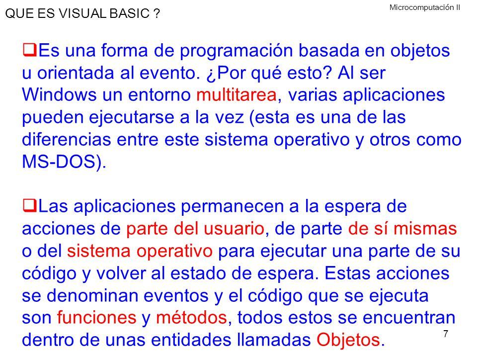 7 QUE ES VISUAL BASIC ? Es una forma de programación basada en objetos u orientada al evento. ¿Por qué esto? Al ser Windows un entorno multitarea, var