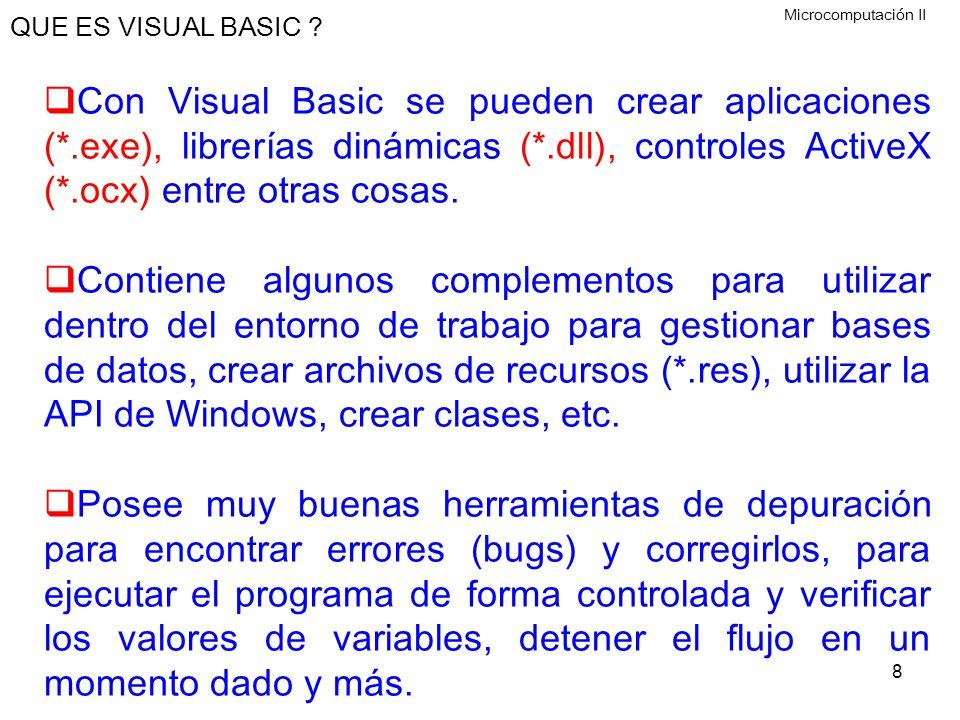 8 QUE ES VISUAL BASIC ? Con Visual Basic se pueden crear aplicaciones (*.exe), librerías dinámicas (*.dll), controles ActiveX (*.ocx) entre otras cosa