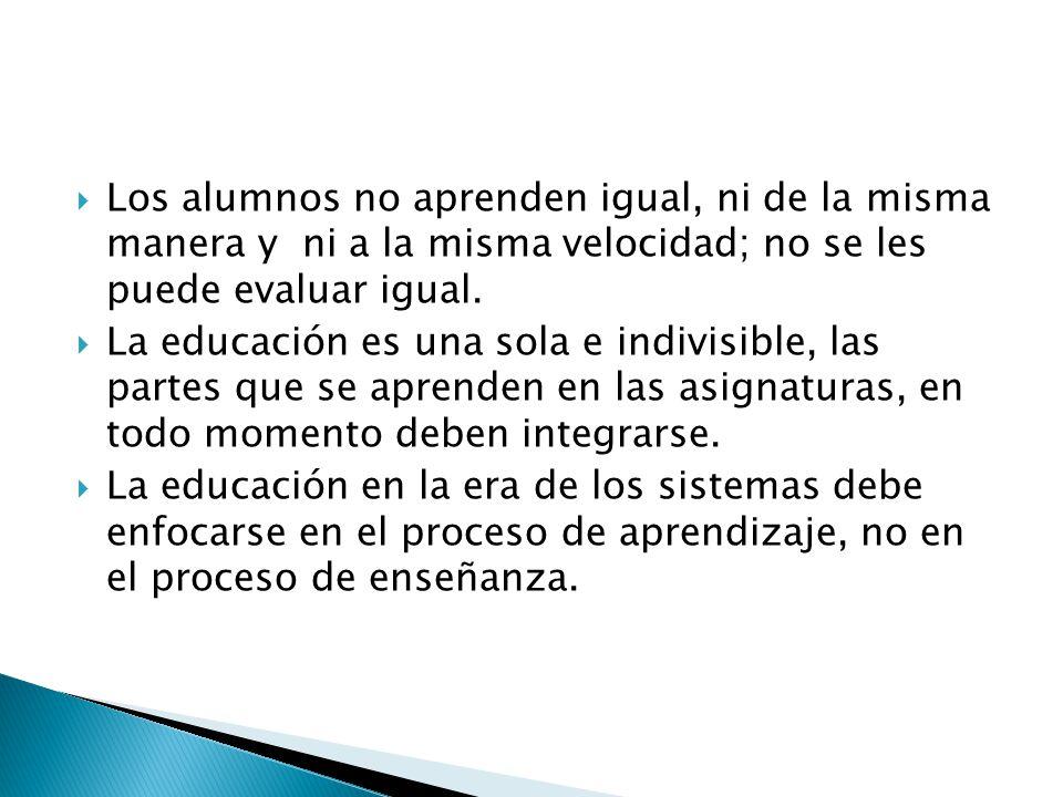 Los alumnos no aprenden igual, ni de la misma manera y ni a la misma velocidad; no se les puede evaluar igual.