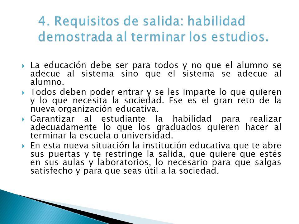 La educación debe ser para todos y no que el alumno se adecue al sistema sino que el sistema se adecue al alumno. Todos deben poder entrar y se les im