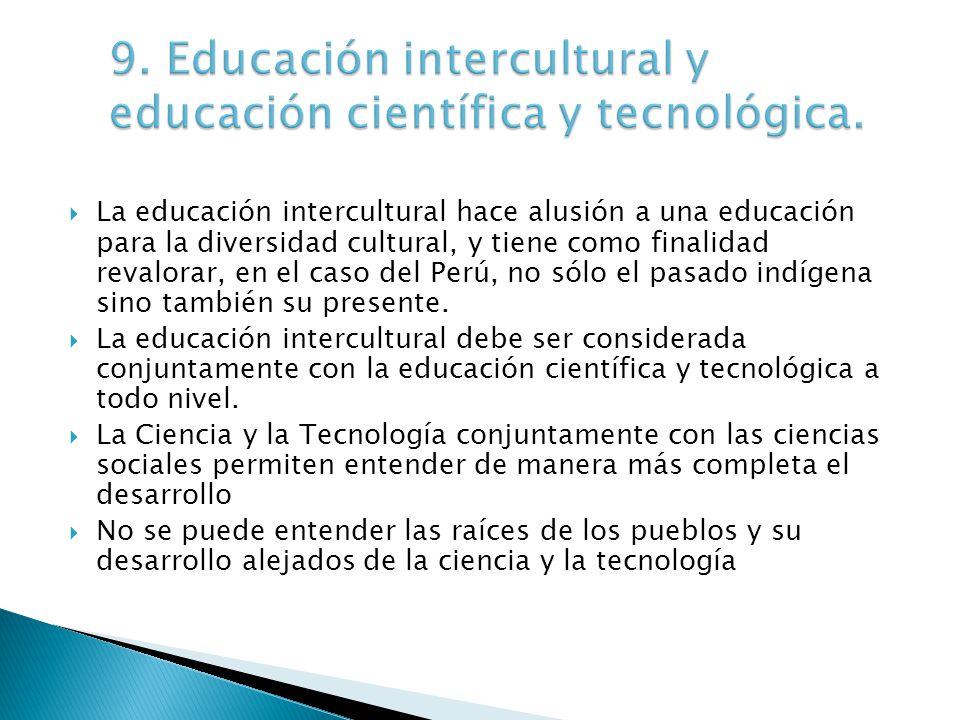 La educación intercultural hace alusión a una educación para la diversidad cultural, y tiene como finalidad revalorar, en el caso del Perú, no sólo el