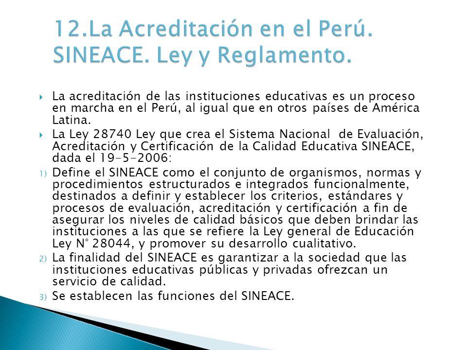 La acreditación de las instituciones educativas es un proceso en marcha en el Perú, al igual que en otros países de América Latina. La Ley 28740 Ley q