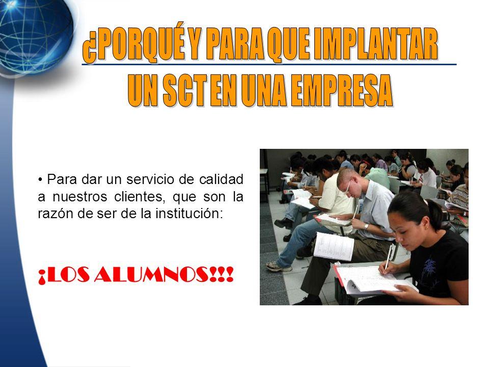 Para dar un servicio de calidad a nuestros clientes, que son la razón de ser de la institución: ¡LOS ALUMNOS!!!
