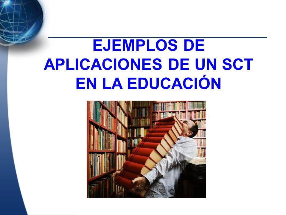 EJEMPLOS DE APLICACIONES DE UN SCT EN LA EDUCACIÓN