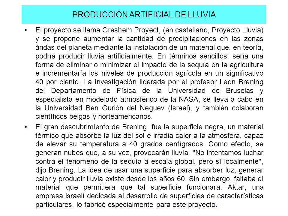 PRODUCCIÓN ARTIFICIAL DE LLUVIA El proyecto se llama Greshem Proyect, (en castellano, Proyecto Lluvia) y se propone aumentar la cantidad de precipitac
