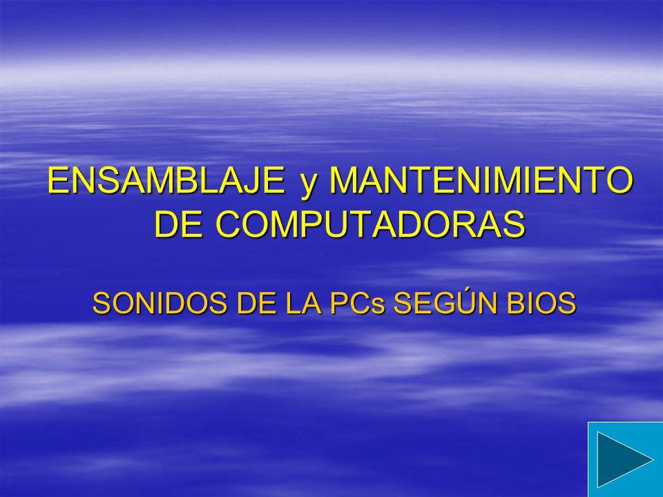 ENSAMBLAJE y MANTENIMIENTO DE COMPUTADORAS SONIDOS DE LA PCs SEGÚN BIOS
