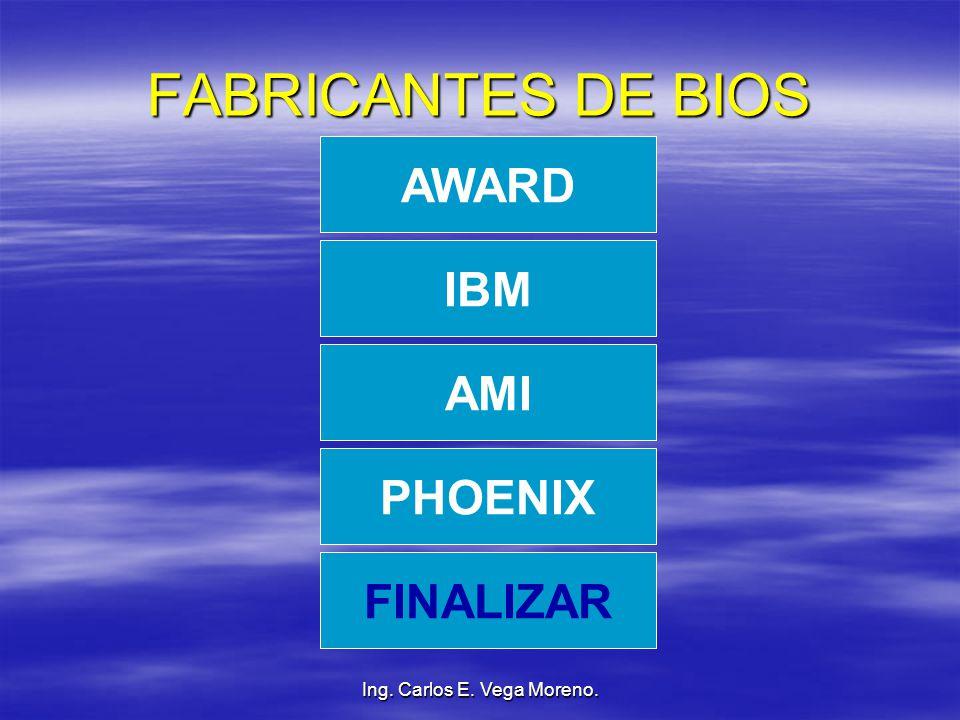 Ing. Carlos E. Vega Moreno. FABRICANTES DE BIOS AWARD IBM AMI PHOENIX FINALIZAR