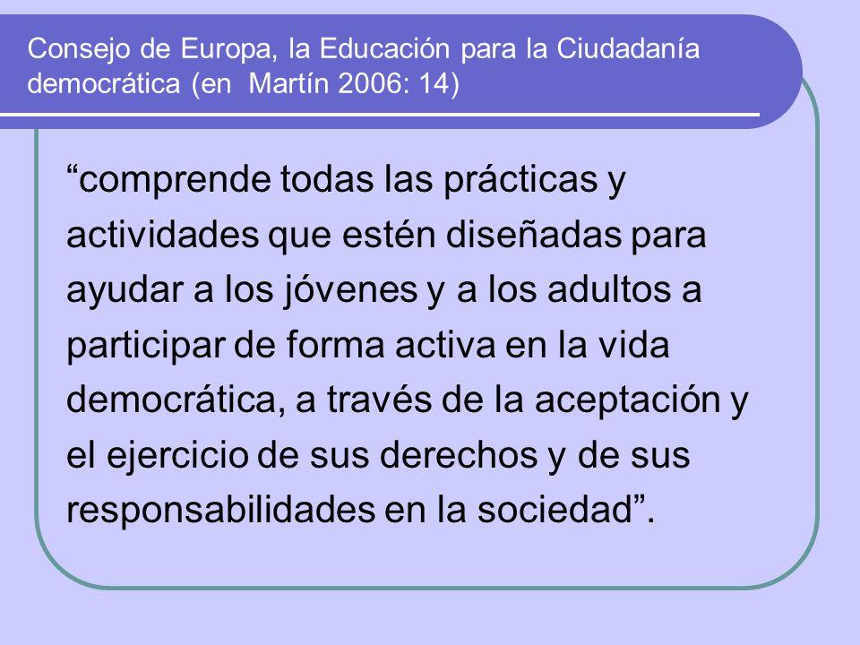 Consejo de Europa, la Educación para la Ciudadanía democrática (en Martín 2006: 14) comprende todas las prácticas y actividades que estén diseñadas pa