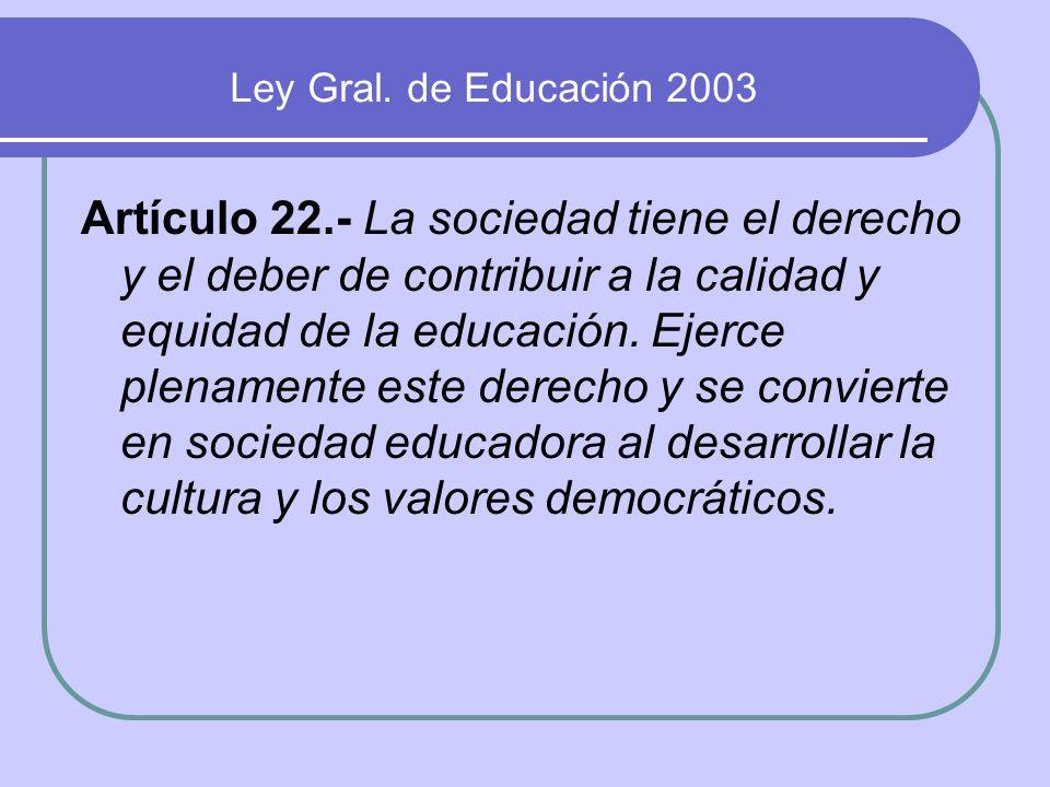 Artículo 22.- La sociedad tiene el derecho y el deber de contribuir a la calidad y equidad de la educación. Ejerce plenamente este derecho y se convie