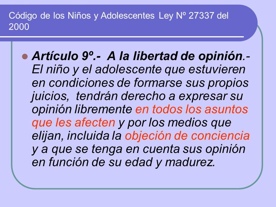 Código de los Niños y Adolescentes Ley Nº 27337 del 2000 Artículo 9º.- A la libertad de opinión.- El niño y el adolescente que estuvieren en condicion