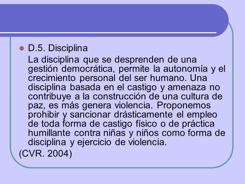 D.5. Disciplina La disciplina que se desprenden de una gestión democrática, permite la autonomía y el crecimiento personal del ser humano. Una discipl