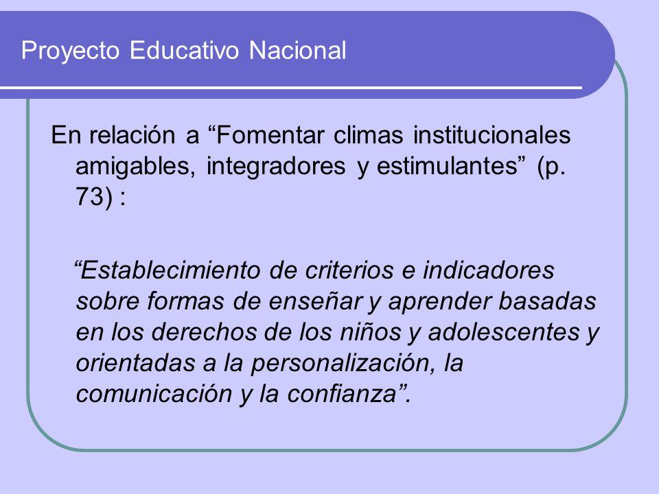 Proyecto Educativo Nacional En relación a Fomentar climas institucionales amigables, integradores y estimulantes (p. 73) : Establecimiento de criterio