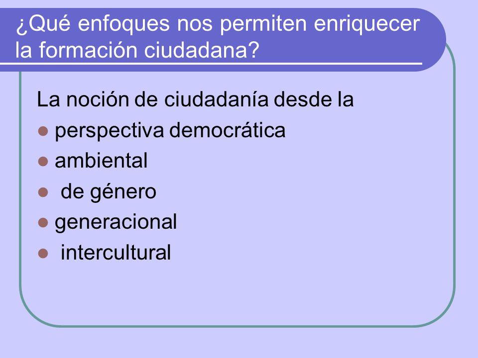 ¿Qué enfoques nos permiten enriquecer la formación ciudadana? La noción de ciudadanía desde la perspectiva democrática ambiental de género generaciona