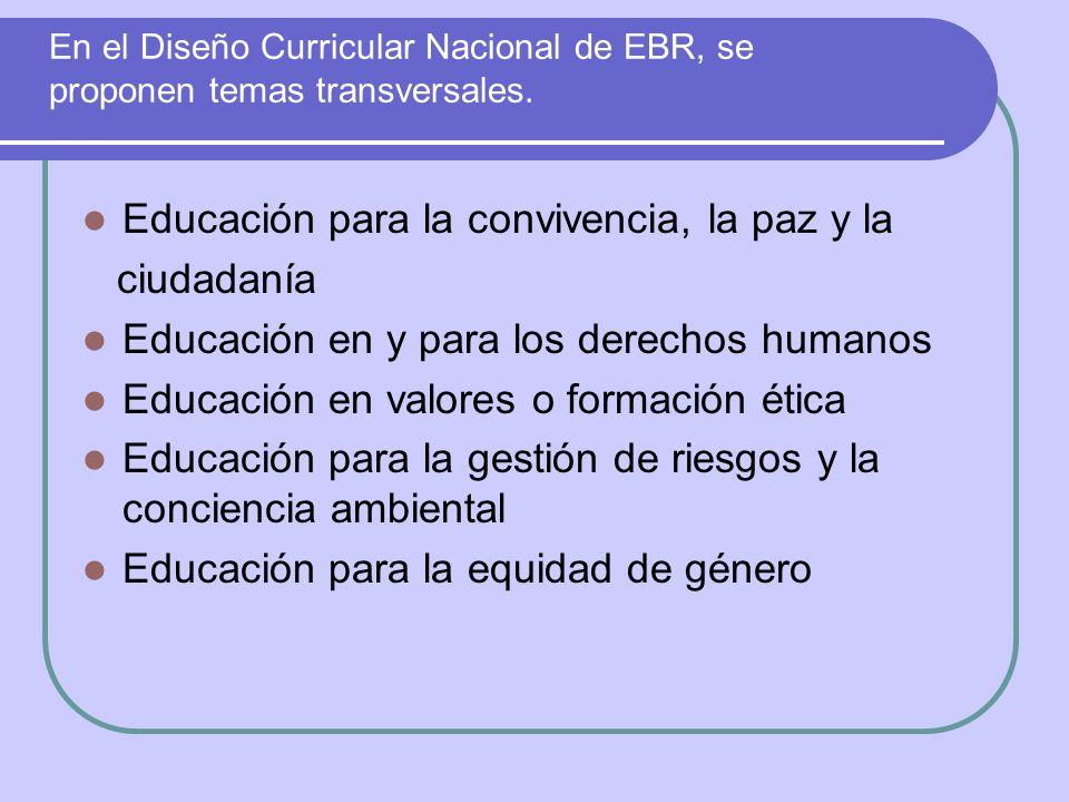 En el Diseño Curricular Nacional de EBR, se proponen temas transversales. Educación para la convivencia, la paz y la ciudadanía Educación en y para lo