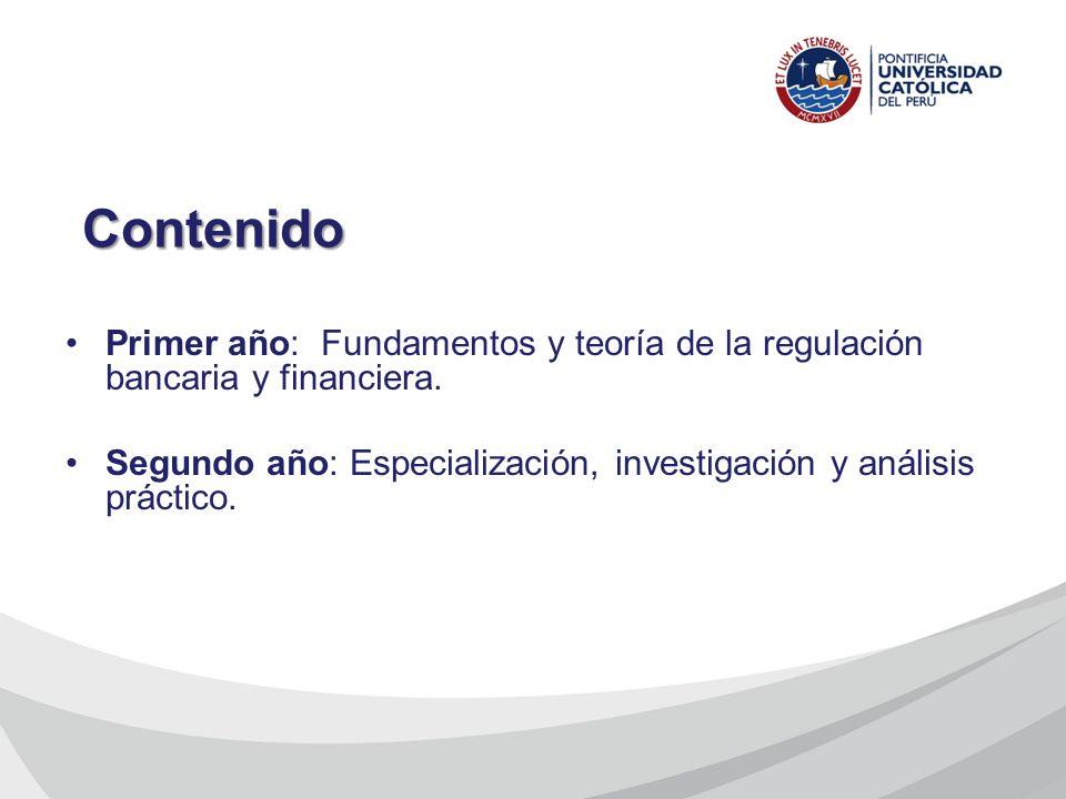 Contenido Primer año: Fundamentos y teoría de la regulación bancaria y financiera. Segundo año: Especialización, investigación y análisis práctico.