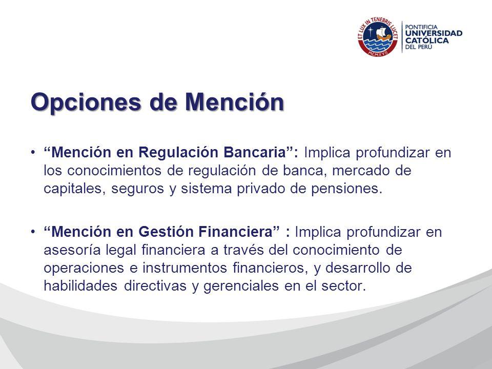 Opciones de Mención Mención en Regulación Bancaria: Implica profundizar en los conocimientos de regulación de banca, mercado de capitales, seguros y s