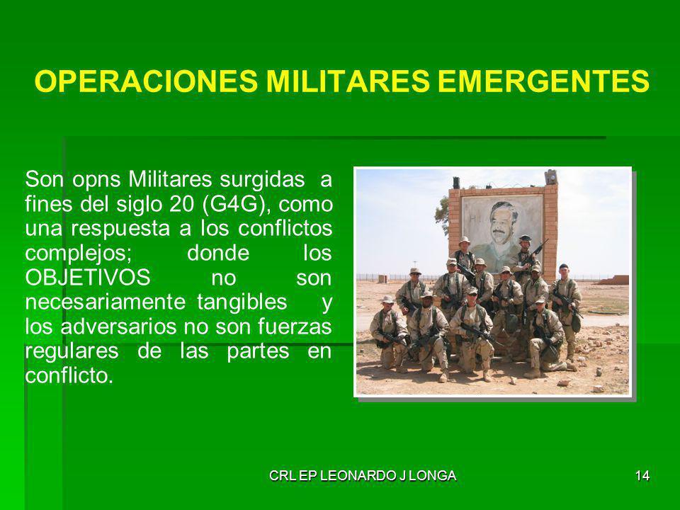 14 OPERACIONES MILITARES EMERGENTES Son opns Militares surgidas a fines del siglo 20 (G4G), como una respuesta a los conflictos complejos; donde los O