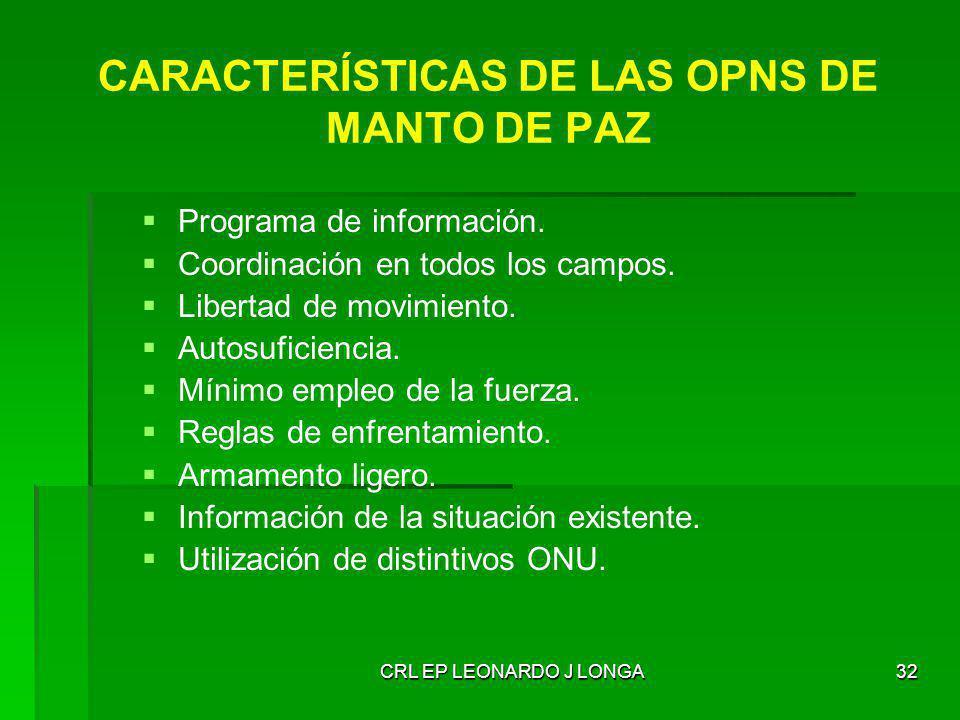 CRL EP LEONARDO J LONGA32 CARACTERÍSTICAS DE LAS OPNS DE MANTO DE PAZ Programa de información. Coordinación en todos los campos. Libertad de movimient