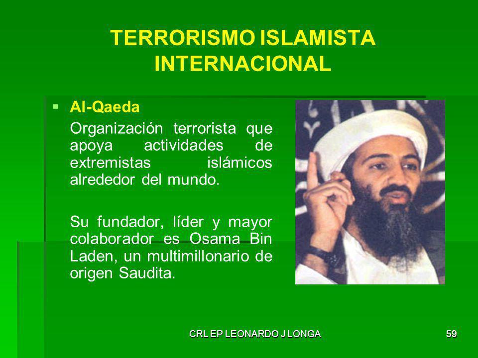 CRL EP LEONARDO J LONGA59 Al-Qaeda Organización terrorista que apoya actividades de extremistas islámicos alrededor del mundo. Su fundador, líder y ma