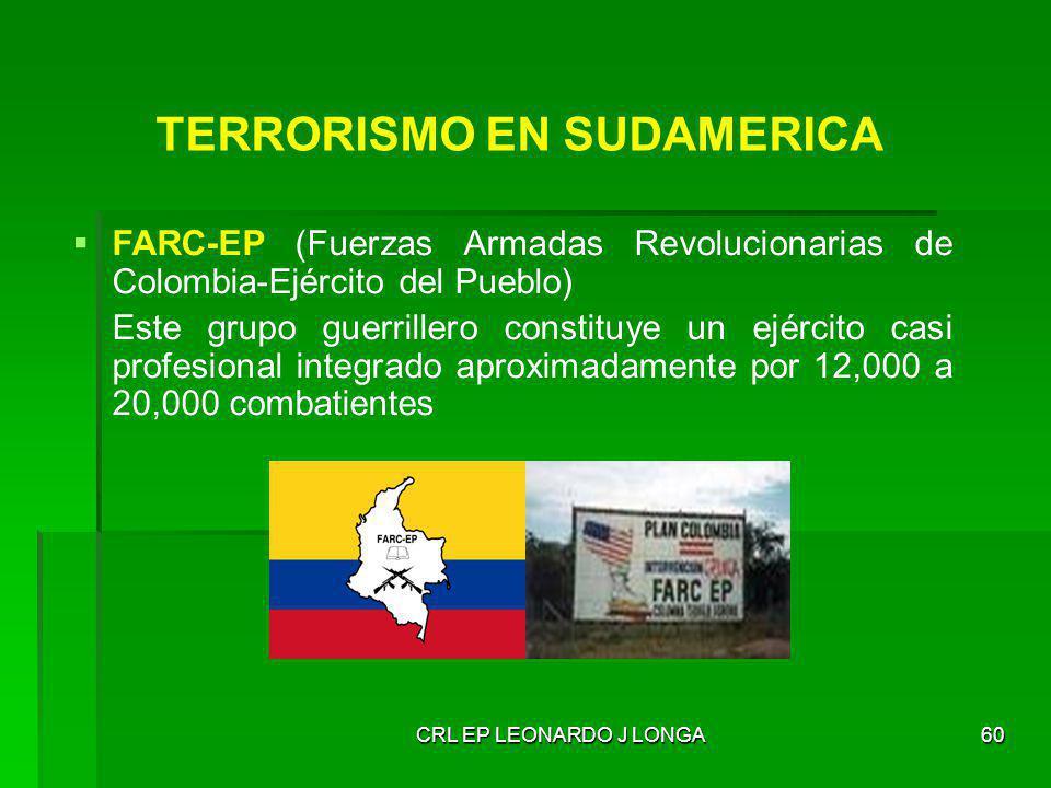 CRL EP LEONARDO J LONGA60 TERRORISMO EN SUDAMERICA FARC-EP (Fuerzas Armadas Revolucionarias de Colombia-Ejército del Pueblo) Este grupo guerrillero co