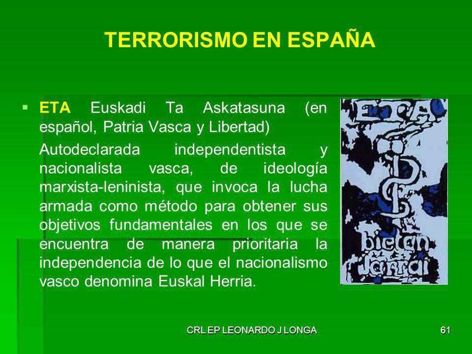 CRL EP LEONARDO J LONGA61 TERRORISMO EN ESPAÑA ETA Euskadi Ta Askatasuna (en español, Patria Vasca y Libertad) Autodeclarada independentista y naciona