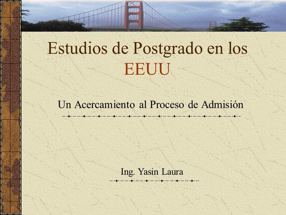 Estudios de Postgrado en los EEUU Un Acercamiento al Proceso de Admisión Ing. Yasin Laura