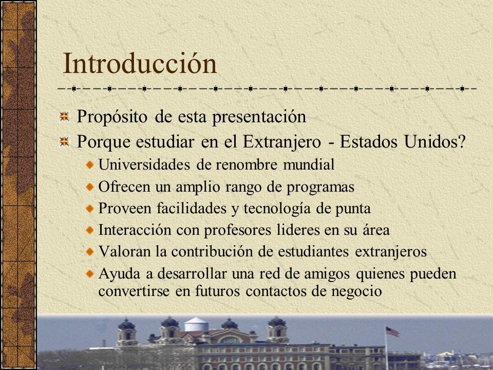 Introducción Propósito de esta presentación Porque estudiar en el Extranjero - Estados Unidos? Universidades de renombre mundial Ofrecen un amplio ran
