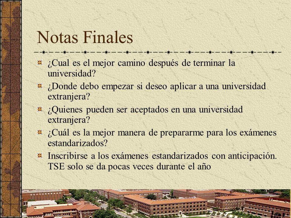 Notas Finales ¿Cual es el mejor camino después de terminar la universidad? ¿Donde debo empezar si deseo aplicar a una universidad extranjera? ¿Quienes