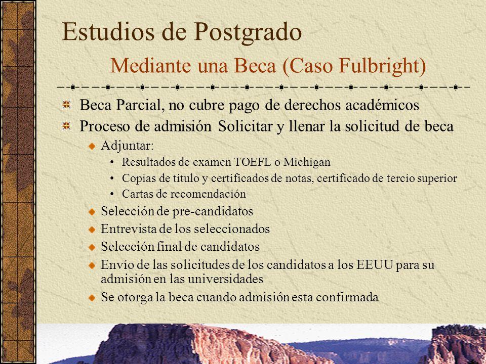 Estudios de Postgrado Mediante una Beca (Caso Fulbright) Beca Parcial, no cubre pago de derechos académicos Proceso de admisión Solicitar y llenar la